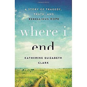 Où je finis: une histoire de tragédie, vérité et espoir rebelle