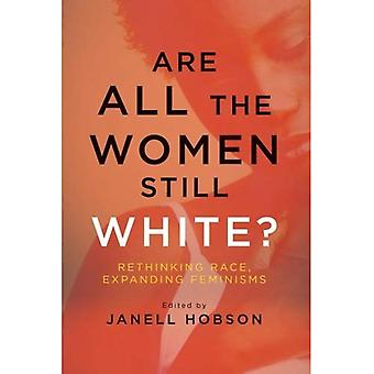 Are All the Women Still White?: Rethinking Race, Expanding Feminisms (SUNY Series in Feminist Criticism and Theory)