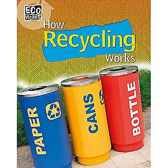 Eco Works: How Recycling Works (Eco Works)