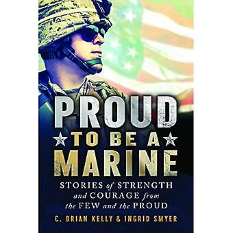Proud to Be a Marine: Stories of Strength and Courage from the Few and the Proud (Proud to Be)