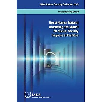 Use of nuclear material accounting and control for nuclear security purposes at facilities: implementing guide (IAEA nuclear security series)