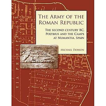 The Army of the Roman Republic: The Second Century BC, Polybius and the Camps at Numantia, Spain