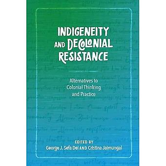 Indigeneity and Decolonial Resistance: Alternatives to Colonial Thinking and Practice