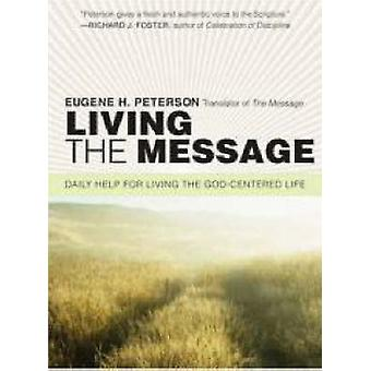 Living the Message Daily Help for Living the GodCentered Life by Peterson & Eugene H.