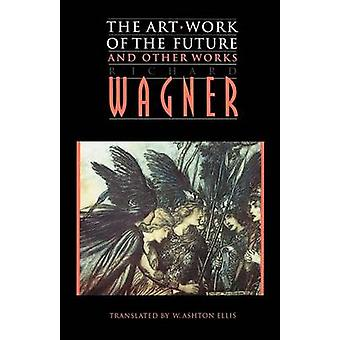 The ArtWork of the Future and Other Works by Wagner & Richard