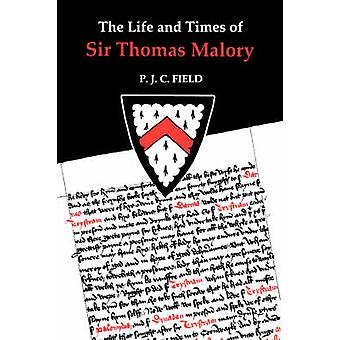 The Life and Times of Sir Thomas Malory by Field & P. J.