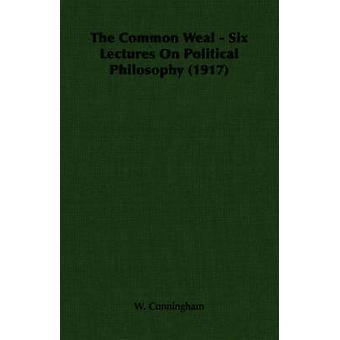 Den gemensamma Weal sex föreläsningar på politisk filosofi 1917 av Cunningham & W.
