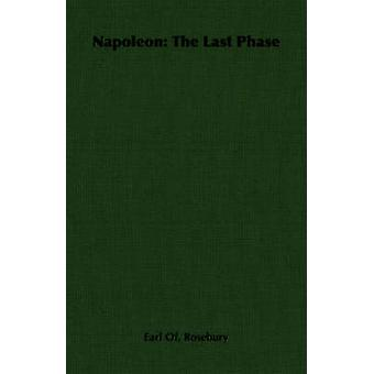 Napoleon The Last Phase by Rosebury & Earl Of