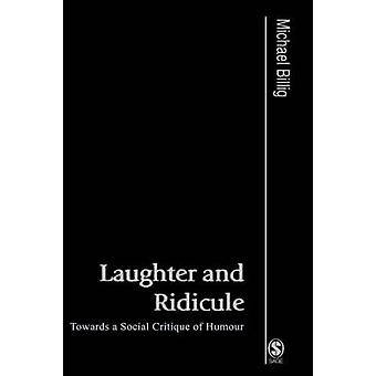 Laughter and Ridicule Towards a Social Critique of Humour by Billig & Mick
