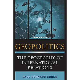 Geopolitics The Geography of International Relations by Cohen & Saul Bernard