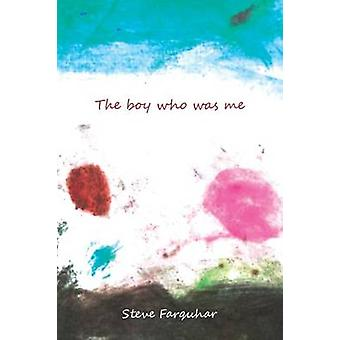 The Boy Who Was Me by Farquhar & Steve