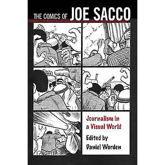 Comics of Joe Sacco Journalism in a Visual World by Dunn & Kevin C