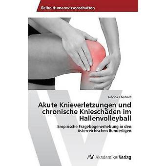 Akute Knieverletzungen Und Chronische Knieschden Im Hallenvolleyball von Eberhard Sabrina