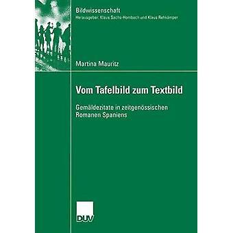 Vom Tafelbild zum Textbild  Gemldezitate in zeitgenssischen Romanen Spaniens by Mauritz & Martina