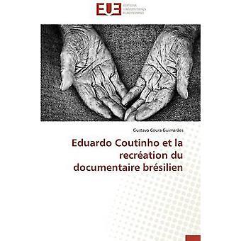 Eduardo coutinho et la recration du documentaire brsilien by GUIMARESG