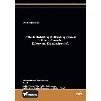 Leitbildentwicklung als Beratungsprozess in Unternehmen der Kultur und Kreativwirtschaft by Schffer & Thomas