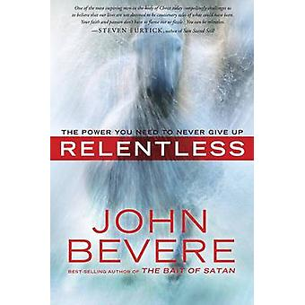 Relentless - The Power You Need to Never Give Up by John Bevere - 9780