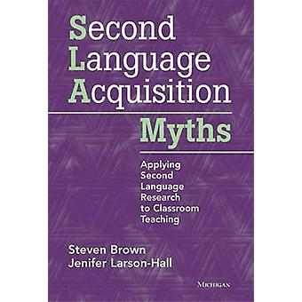 Second Language Acquisition Myths - Applying Second Language Research