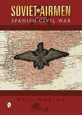 Soviet Airmen in the Spanish Civil War - 1936-1939 by Paul Whelan - 97