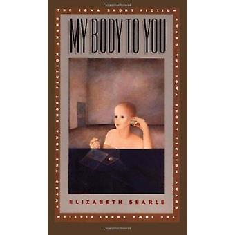 My Body to You by Elizabeth Searle - 9780877453871 Book