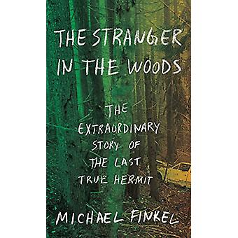 The Stranger in the Woods - The Extraordinary Story of the Last True H