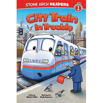City Train in Trouble by Adria Klein - Craig Cameron - 9781434261960
