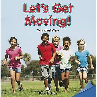 Let's Get Moving! - Tell and Write Time by Dona Jackson - 978147772175