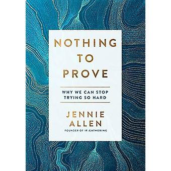 Nothing to Prove - Why We Can Stop Trying So Hard by Jennie Allen - 97