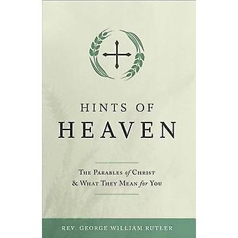 Hints of Heaven - The Parables of Christ and What They Mean for You by