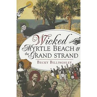 Wicked Myrtle Beach and the Grand Strand by Becky Billingsley - 97816