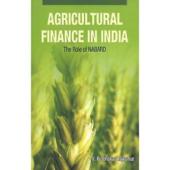 Agricultural Finance in India - The Role of NABARD by K. Prabhakar Raj