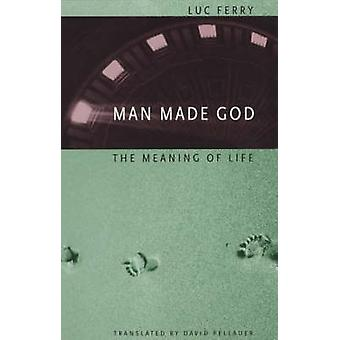 Man Made God - The Meaning of Life (New edition) by Luc Ferry - David