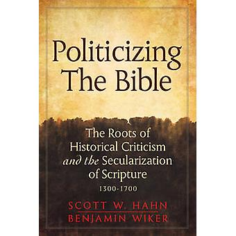 Politicizing the Bible - The Roots of Historical Criticism and the Sec