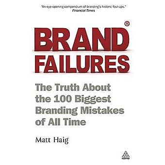Brand Failures The Truth about the 100 Biggest Branding Mistakes of All Time by Haig & Matt