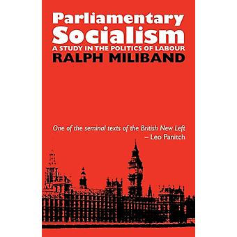 Parliamentary Socialism: A Study in the Politics of Labour (Paperback) by Miliband Ralph