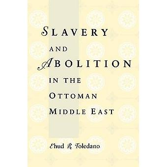 Slavery and Abolition in the Ottoman Middle East by Ehud R. Toledano