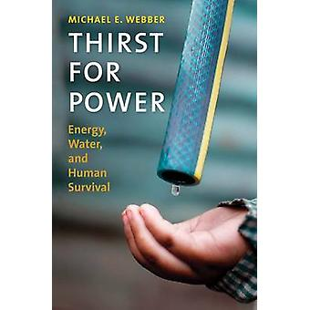 Thirst for Power - Energy - Water - and Human Survival by Michael E. W