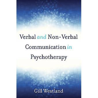 Verbal & Non-Verbal Communication in Psychotherapy by Gill Westland -
