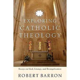 At udforske katolske teologi - Essays om Gud - liturgi- og Evangeliza