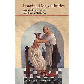 Imagined Masculinities - Male Identity and Culture in the Modern Middl