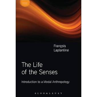 The Life of the Senses - Introduction to a Modal Anthropology by Jamie