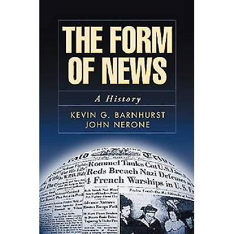 The Form of News - A History by Kevin G. Barnhurst - John Nerone - 978