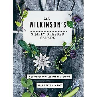 Mr. Wilkinson's Simply Dressed Salads - A Cookbook to Celebrate the Se