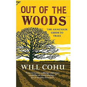 Out of the Woods - The Armchair Guide to Trees by Will Cohu - 97817807