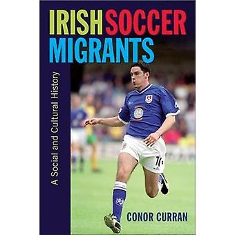 Irish Soccer Migrants - A Social and Cultural History - 9781782052166