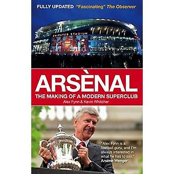 Arsenal - The Making of a Modern Superclub (Revised edition) by Alex F
