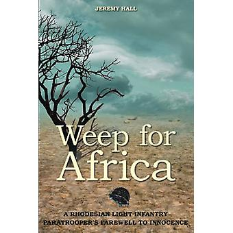 Weep for Africa - A Rhodesian Light Infantry Paratrooper's Farewell to