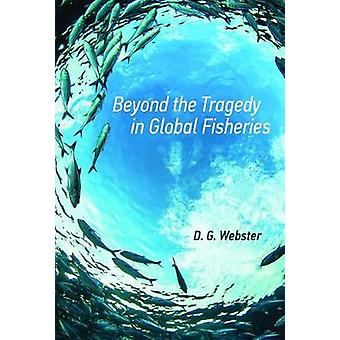 Beyond the Tragedy in Global Fisheries by D. G. Webster - 97802625347