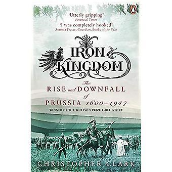 Royaume de fer: L'ascension et la chute de la Prusse, 1600-1947
