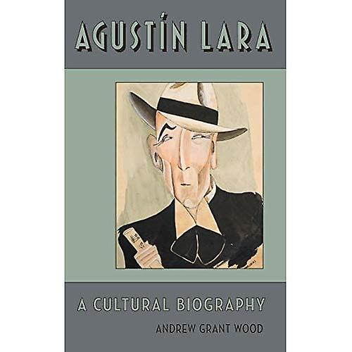 Agustin Lara  A Cultural Biography (Currents in Latin American and Iberian Music)